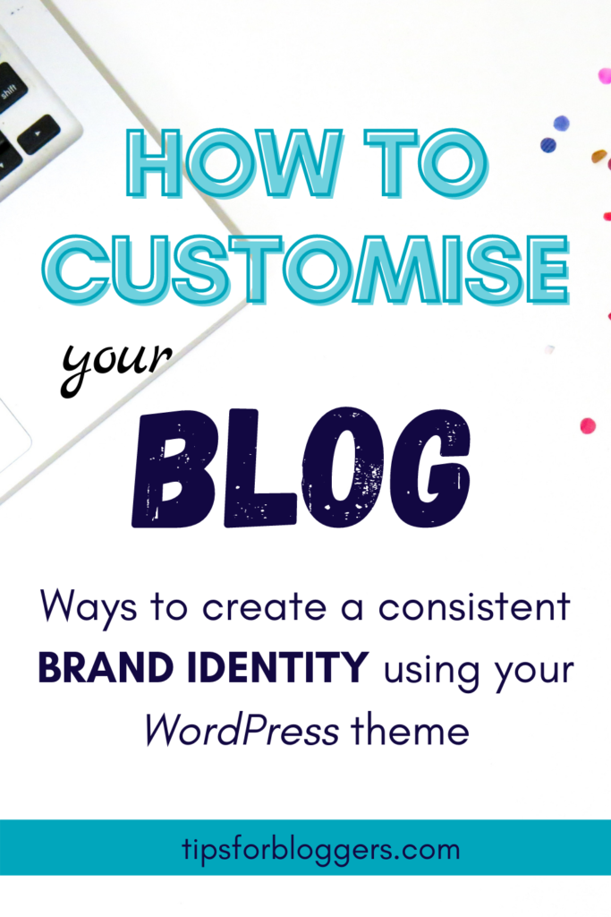 """The text: """"How to Customise your Blog, Ways to create a consistent Brand Identity using your WordPress theme"""" on a white background"""