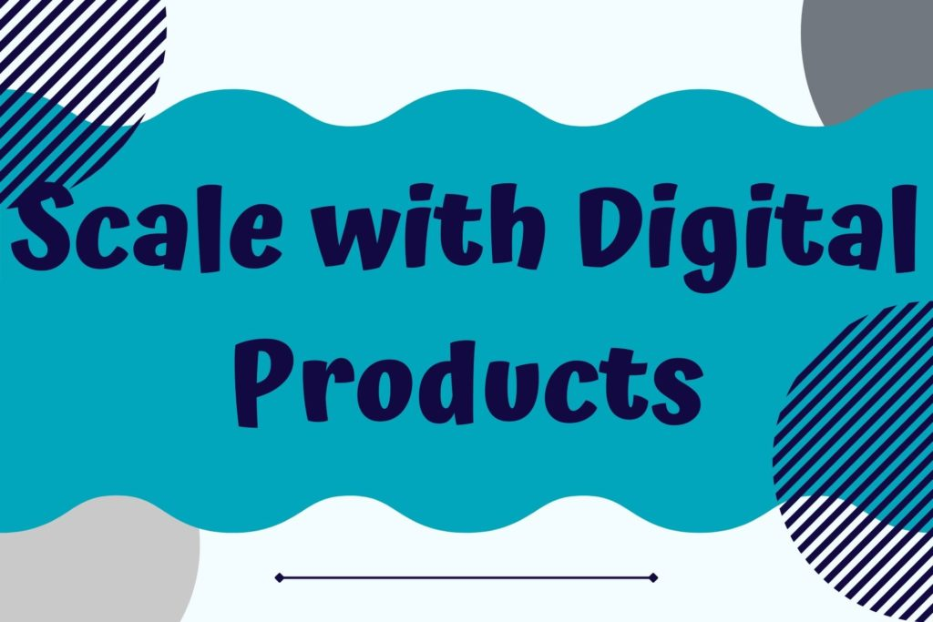 Graphic for Scale with Digital Products Course
