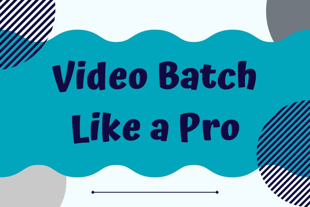 Graphic for the Video Batch Like a Pro Resource